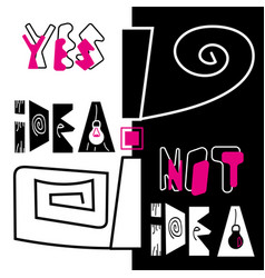 Yes idea not idea quote hand drawn lettering vector