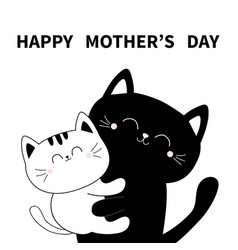 Happy mothers day cat holding kitten hugging vector