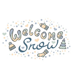 Modern funny lettering welcome snow hand color vector