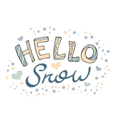 Modern funny lettering hello snow hand drawing vector