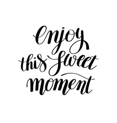 Enjoy this sweet moment hand written lettering vector