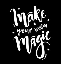 with make your own magic inspirational quote vector image