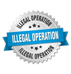 Illegal operation 3d silver badge with blue ribbon vector