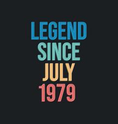 Legend since july 1979 - retro vintage birthday vector
