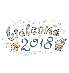 Modern funny lettering welcome 2018 hand drawing vector