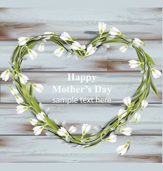 Mother day greeting card snowdrops heart wreath vector