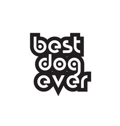 Bold text best dog ever inspiring quotes text vector
