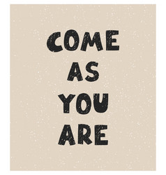 come as you are - fun hand drawn nursery poster vector image