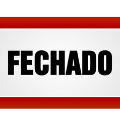 Fechado sign over white and red vector image