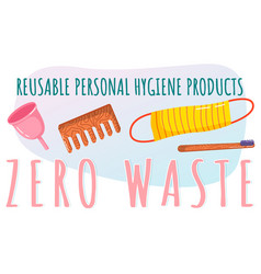 Zero waste reusable personal hygiene products vector