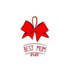 Best mom ever mother s day hand greeting bow vector