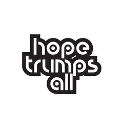 Bold text hope trumps all inspiring quotes text vector