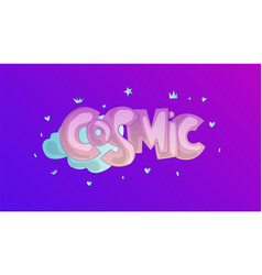 Cosmic lettering word cosmic with clouds and vector