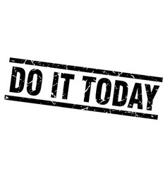 square grunge black do it today stamp vector image