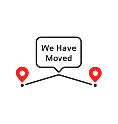 we have moved like geotag place vector image