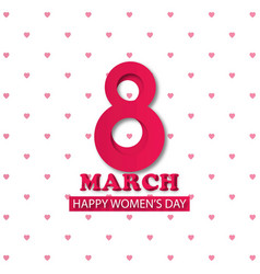 8 march happy womens day with white pattern vector image