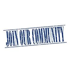 Join our community blue grunge vintage stamp vector