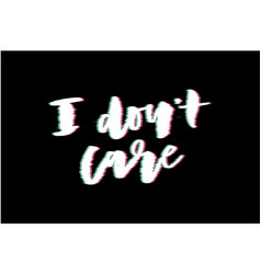 Glitch slogan i dont care print for t-shirt print vector