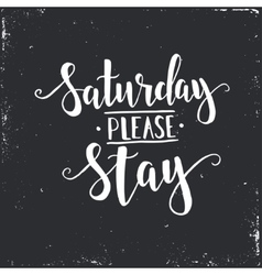 Saurday please stay Hand drawn typography poster vector image