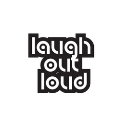 Bold text laugh out loud inspiring quotes text vector