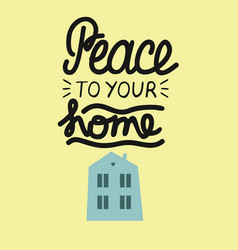 hand lettering peace to your home with building of vector image