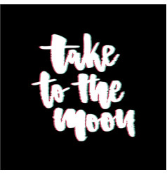 Glitch slogan take to moon print for t-shirt vector