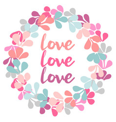 Pastel floral wreath with love text vector