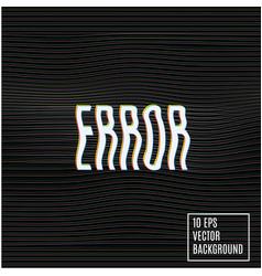 signal error glitch background vector image