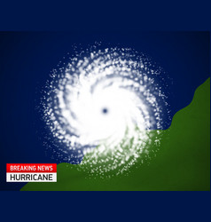 Satellite view of a hurricane breaking news vector