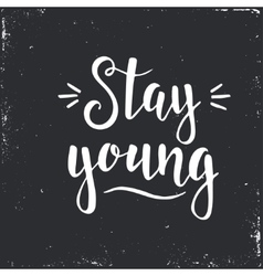 Stay young Hand drawn typography poster vector image