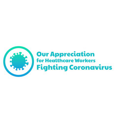 Appreciation for healthcare workers fighting novel vector