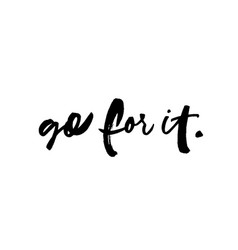 Go for it handwritten ink brush lettering vector
