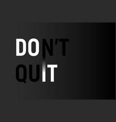 Do it dont quit motivational quote vector