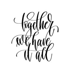 Together we have it all - hand lettering vector