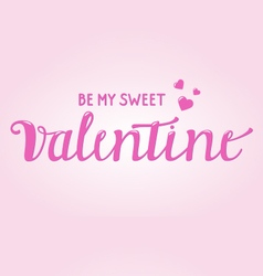 Be my sweet Valentine card with Brush script vector image