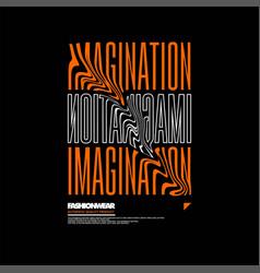 Imagination fashionwear vintage for tshirt vector