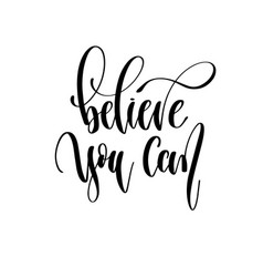 Believe you can - hand lettering inscription text vector