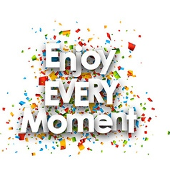 Enjoy every moment card vector image