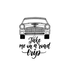 Take me in a road trip hand lettering poster vector