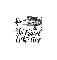 To travel is to live hand lettering poster vector