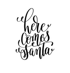 Here comes santa hand lettering positive quote to vector