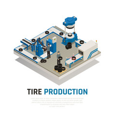 tire production isometric composition vector image