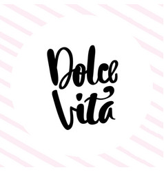 dolce vita hand lettering phrase vector image vector image