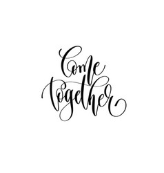 Come together - hand lettering positive quote vector