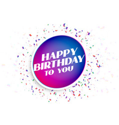 Happy birthday to you greeting with confetti burst vector