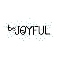 be joyful - fun hand drawn grating card vector image