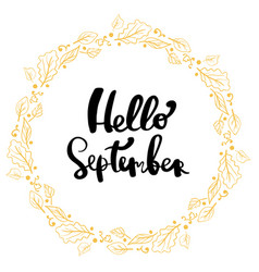 hand drawn lettering phrase hello september vector image