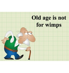 Old age is not for wimps vector