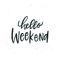 simple hand drawn lettering hello weekend vector image