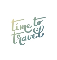 Time to travel Hand lettering vector image